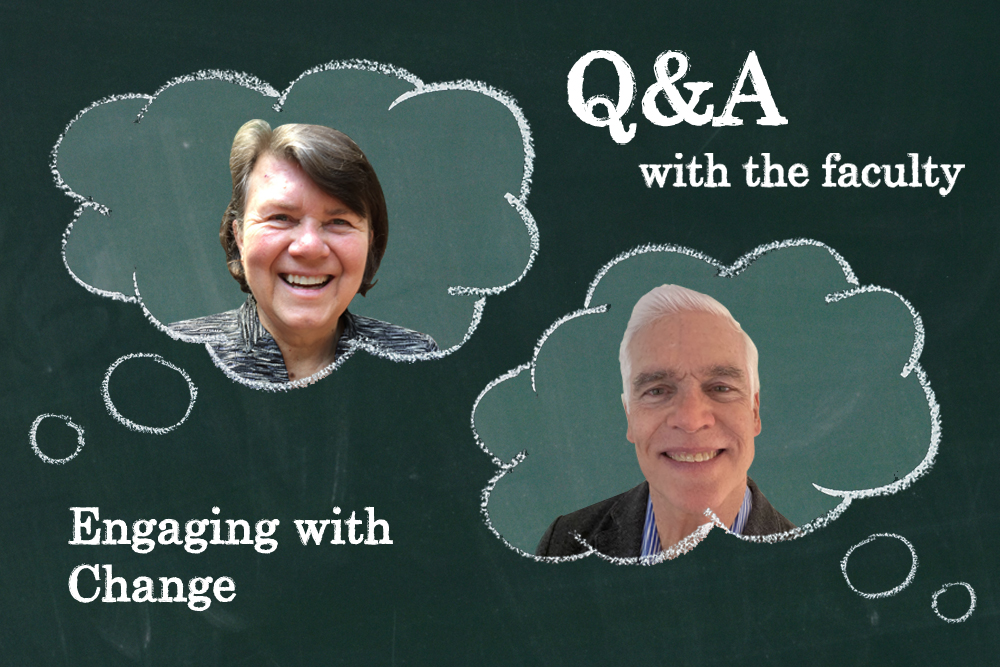 Q&A with the faculty: Engaging with Change